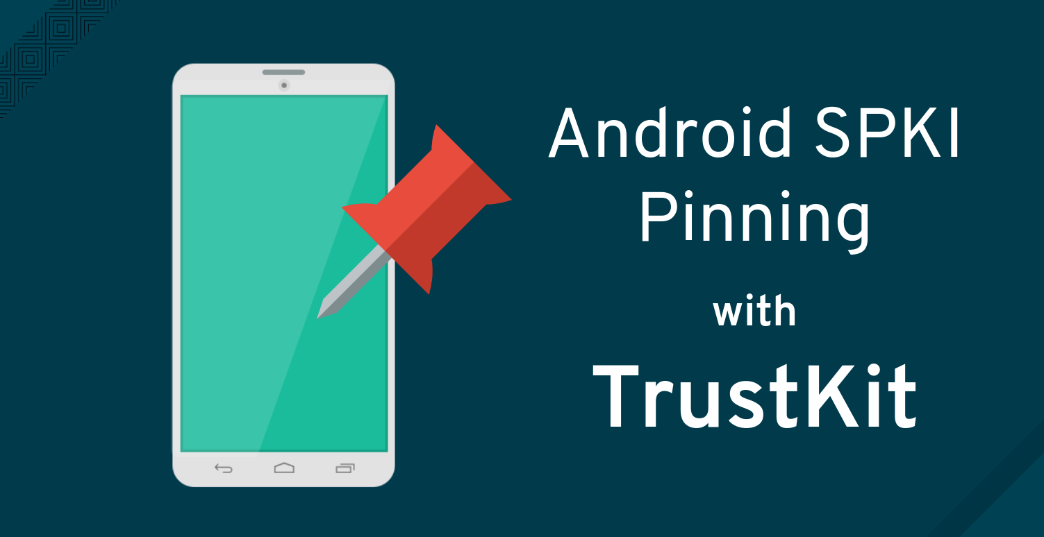 Android SPKI Pinning with TrustKit