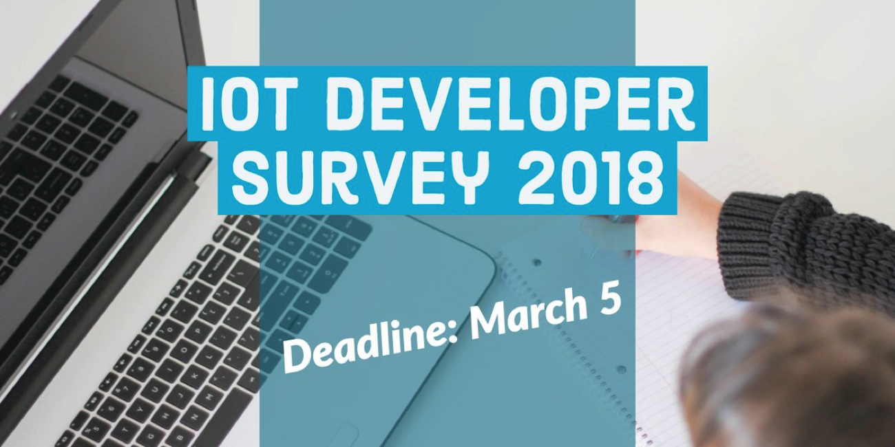 IoT Developer Survey – Deadline March 5, 2018