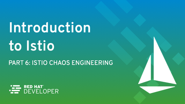 Istio Chaos Engineering: I Meant to Do That - Red Hat Developer