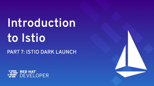 Istio Dark Launch: Secret Services - Red Hat Developer