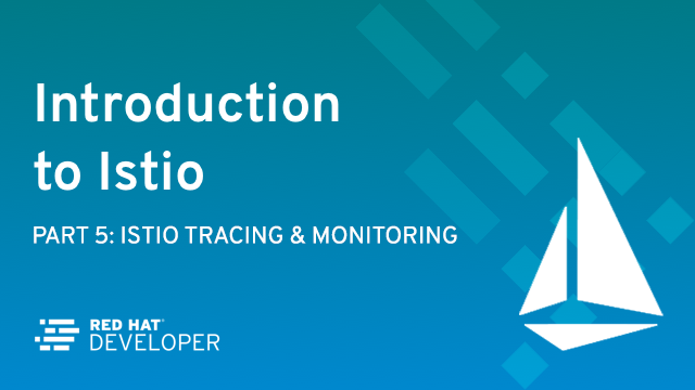 Istio Tracing & Monitoring: Where Are You and How Fast Are You Going?
