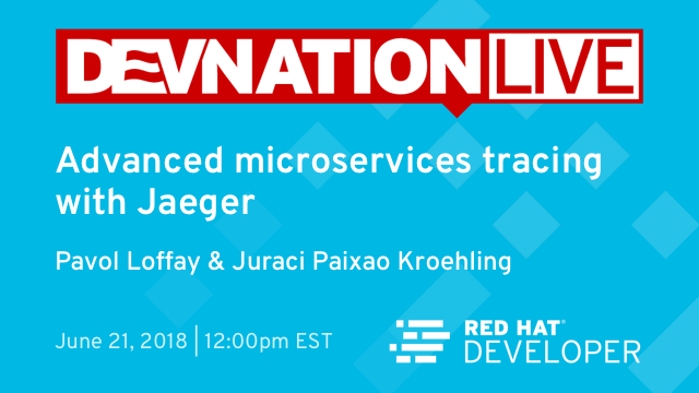 Next DevNation Live: Advanced Microservices Tracing with Jaeger, June 21st, 12pm EDT