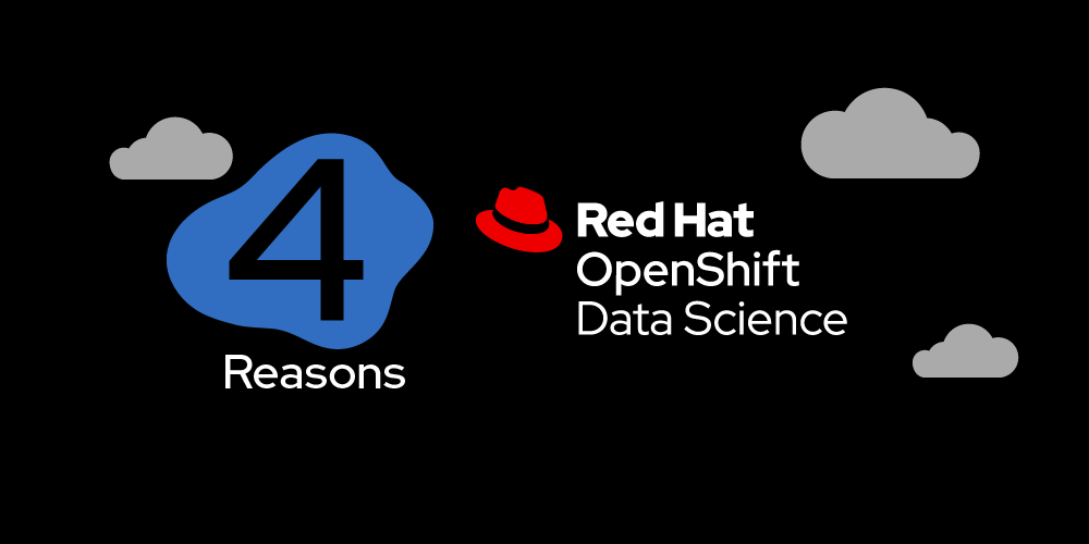 4 reasons you'll love using Red Hat OpenShift Data Science