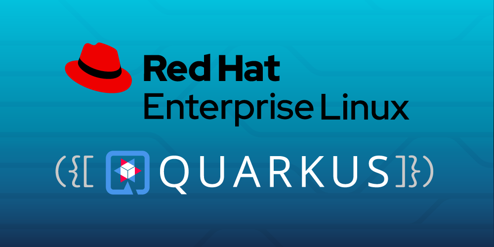 Deploy Quarkus everywhere with Red Hat Enterprise Linux (RHEL)
