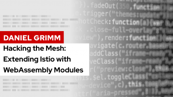 Hacking the Mesh: Extending Istio with WebAssembly Modules | DevNation Tech Talk