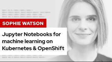 Jupyter Notebooks for machine learning on Kubernetes & OpenShift | DevNation Tech Talk
